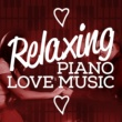 Piano Love Songs,Relaxing Piano Music Consort&Smart Baby Music Relaxing Piano Love Music