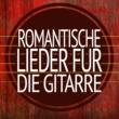Spanische Gitarre,Gitarre Entspannung Unlimited&Gitarre Romantische Romantische Lieder Für Die Gitarre