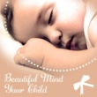 Baby Sleep Lullaby Band Beautiful Mind Your Child ‐ Classical Music for Baby, Instrumental Sounds, Soothing Songs, Einstein Effect, Growing Brain