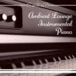 Peaceful Piano Ambient Lounge Instrumental Piano ‐ Jazz Instrumental, Piano Lounge, Best Relaxing Music Collection, Classic Jazz