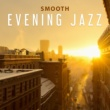 Chillout Jazz Smooth Evening Jazz ‐ Relaxing Jazz, Soft Sounds to Rest, Mellow Note, Jazz Vibes