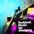 Deep Study Ambient Music for Studying