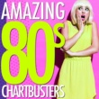 80s Greatest Hits,80's Pop Super Hits&Compilation Années 80 Amazing 80's Chartbusters