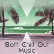 Chillout Lounge Soft Chill Out Music ‐ Relaxing Music, Chill Out Sounds, Beach Relaxation, Summer Lounge