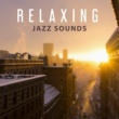 Relaxation Relaxing Jazz Sounds ‐ Instrumental Music for Relax Time, Easy Listening Soft Classic Melodies