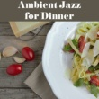 Relaxing Instrumental Jazz Ensemble Ambient Jazz for Dinner ‐ Mellow Sounds of Instrumental Jazz for Relax while Family Dinner