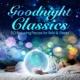 Franz Schubert,Johann Strauss II&Pyotr Ilyich Tchaikovsky Goodnight Classics - 50 Relaxing Pieces for Rest & Sleep