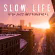 Relaxing Piano Music Slow Life with Jazz Instrumental ‐ Piano Jazz, Ambient Jazz Lounge, Relaxing Piano Sounds, Mellow Instrumental Music, Slow Tempo Jazz