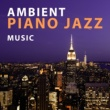Relaxing Piano Music Consort Ambient Piano Jazz Music -Quiet Jazz for Restaurant & Cafe, Jazz Club & Bar, Pure Instrumental Piano, Easy Listening