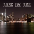 New York Jazz Lounge Classic Jazz Songs ‐ Instrumental Music, Ambient, Ultimate Jazz Finest Selected, Soothing Sounds