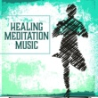 New Age Healing Meditation Music ‐ Relaxing Music, New Age Sounds for Meditation, Yoga, Zen, Chakra, Kundalini, Placid Sounds