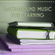 New Age Background Music for Learning ‐ Music for Learning and Studying, Music for Better Focus and Learning, Clear Your Mind