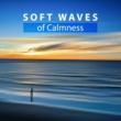 Relaxing Music Soft Waves of Calmness ‐ Relaxing Sounds, Nature Waves, New Age Music, Sounds to Rest, Free Time