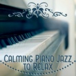 Gold Lounge Calming Piano Jazz to Relax ‐ Smooth Sounds, Blue Jazz, Relaxing Melodies, Time to Relax, Chilled Jazz