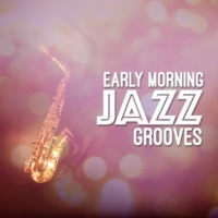 Early Morning Jazz Early Morning Jazz Grooves