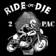 2 Pac Ride or Die