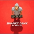 SWANKY DANK it is WHAT it is