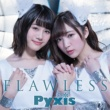 Pyxis FLAWLESS (TV size)