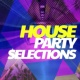 House Party House Party Selections