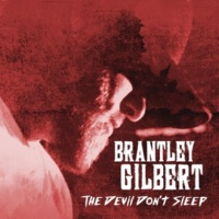 Brantley Gilbert The Devil Don't Sleep