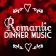 Romantic Dinner Party Music With Relaxing Instrumental Piano,Romantic Piano Academy&Romantic Piano Music Collection Romantic Dinner Music