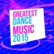 Dance Music Decade Greatest Dance Music 2015