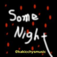 @kakicchysmusic Some Night
