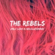 The Rebels Only Love Is Revolutionary