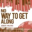 Robert Wilkins That's No Way to Get Along