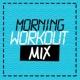 Morning Workout Morning Workout Mix
