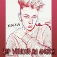 Keanu Rapp Ship Without An Anchor