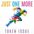 Token Issue Just One More