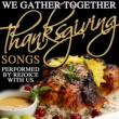 Rejoice With Us We Gather Together: Thanksgiving Songs