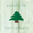 バニラビーンズ sweet life