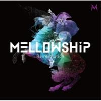 MELLOWSHiP Re:revolution