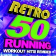 Running Music Workout 50 Retro Running + Workout Hits! Remixed