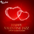 JAZZ PARADISE HAPPY Valentine JAZZ ~J POP Sweet Covers~