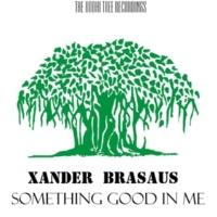 Xander Brasaus Something Good In Me