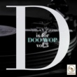 Various Artists D Is for Doo Wop, Vol. 3
