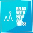 World Music for the New Age,New Age Noise&New Age Relaxation Relax with New Age Noise