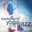 Yoga Jazz Music&Background Music Masters Background Yoga Jazz