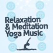 Relaxation Meditation Yoga Music Relaxation & Meditation Yoga Music