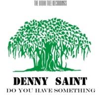Denny Saint Do You Have Something