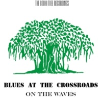 Blues at the Crossroads On The Waves