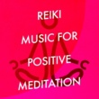 Reiki Tribe,Positive Thinking: Music To Develop A Complete Meditation Mindset For Yoga, Deep Sleep&Reiki Music Reiki Music for Positive Meditation