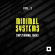 Andy Pitch,Funkie Smoker,Stephan Crown,Beat Tribe,Artemono,Marcio Morales,Peter Romo,Damolh33,Charlie Brown,Emilien Escobessa,Pulse Plant,Tiago Vera,Surveyor Mode,Backsideduo,Aiho,Landmark,Reaper,Cana Minimal Systems, Vol. 2 (Simply Minimal Tracks)