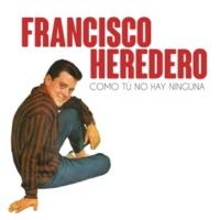 Francisco Heredero Como Tú No Hay Ninguna