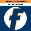 "Serious Danger Do U Dream (7"" Mix)"