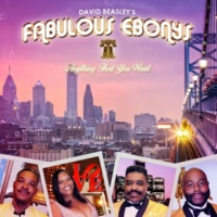 David Beasley's Fabulous Ebonys Anything That You Want