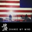 JR JR Change My Mind